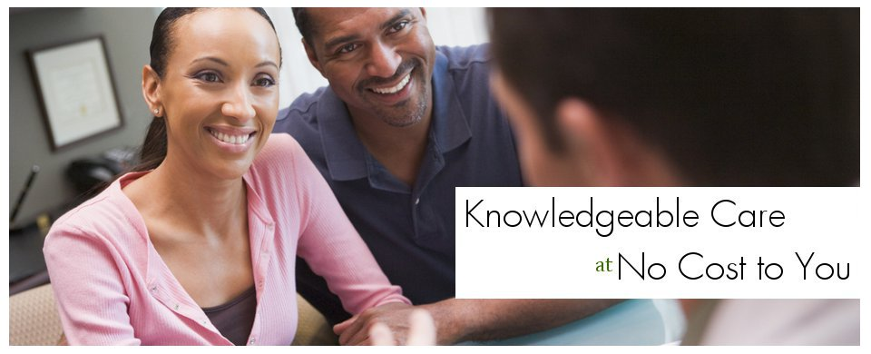 Knowledgable Care at No Cost to You